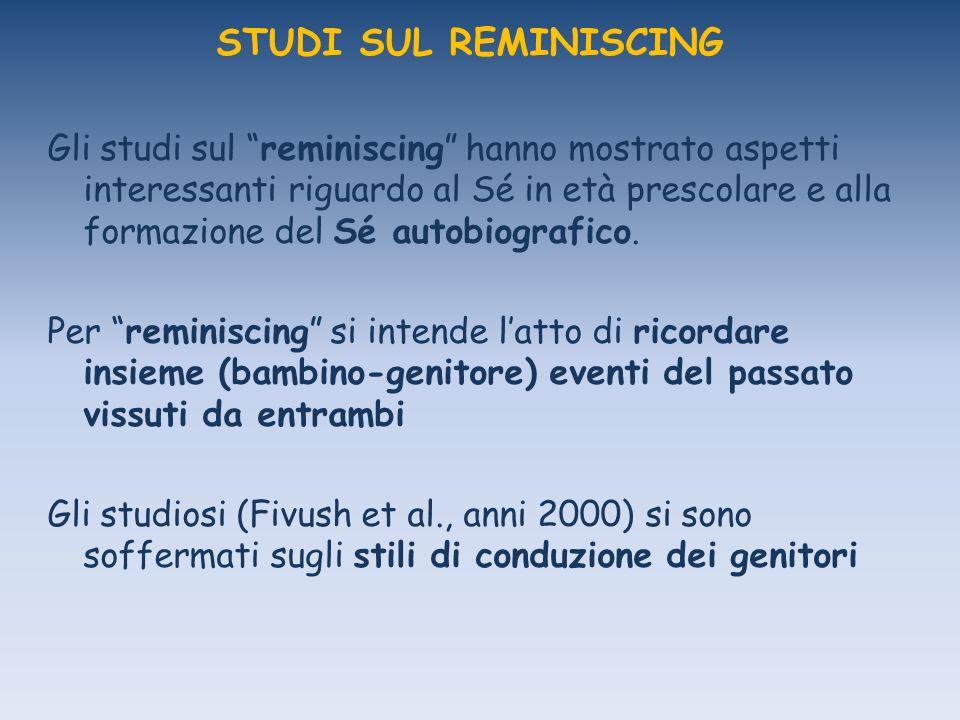 STUDI SUL REMINISCING Gli studi sul reminiscing hanno mostrato aspetti interessanti riguardo al Sé in età prescolare e alla formazione del Sé autobiografico.