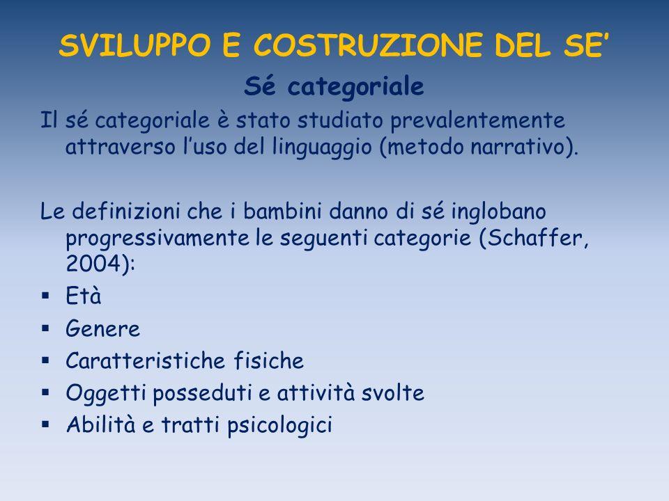 SVILUPPO E COSTRUZIONE DEL SE Sé categoriale Il sé categoriale è stato studiato prevalentemente attraverso luso del linguaggio (metodo narrativo).
