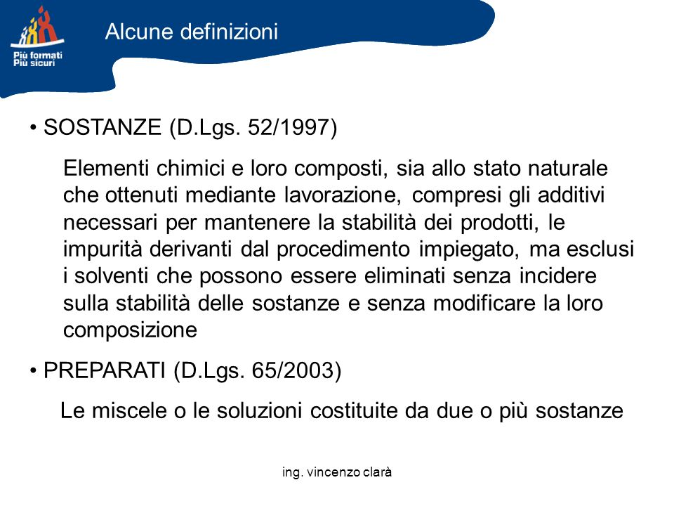 ing. vincenzo clarà SOSTANZE (D.Lgs. 52/1997) Elementi chimici e loro composti, sia allo stato naturale che ottenuti mediante lavorazione, compresi gl
