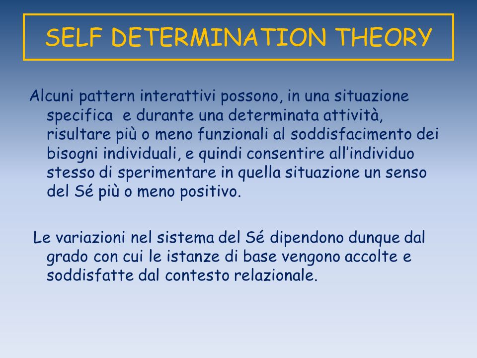 SELF DETERMINATION THEORY Alcuni pattern interattivi possono, in una situazione specifica e durante una determinata attività, risultare più o meno fun