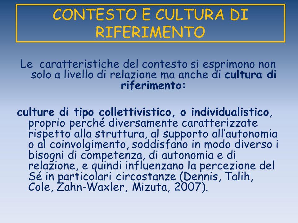 CONTESTO E CULTURA DI RIFERIMENTO Le caratteristiche del contesto si esprimono non solo a livello di relazione ma anche di cultura di riferimento: cul
