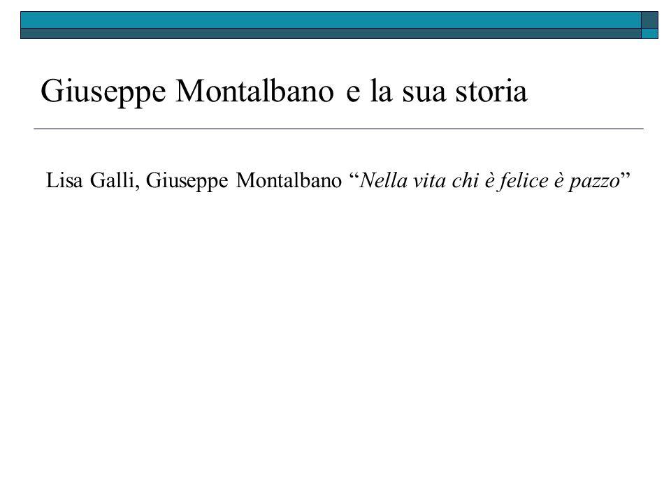 Giuseppe Montalbano e la sua storia Lisa Galli, Giuseppe Montalbano Nella vita chi è felice è pazzo