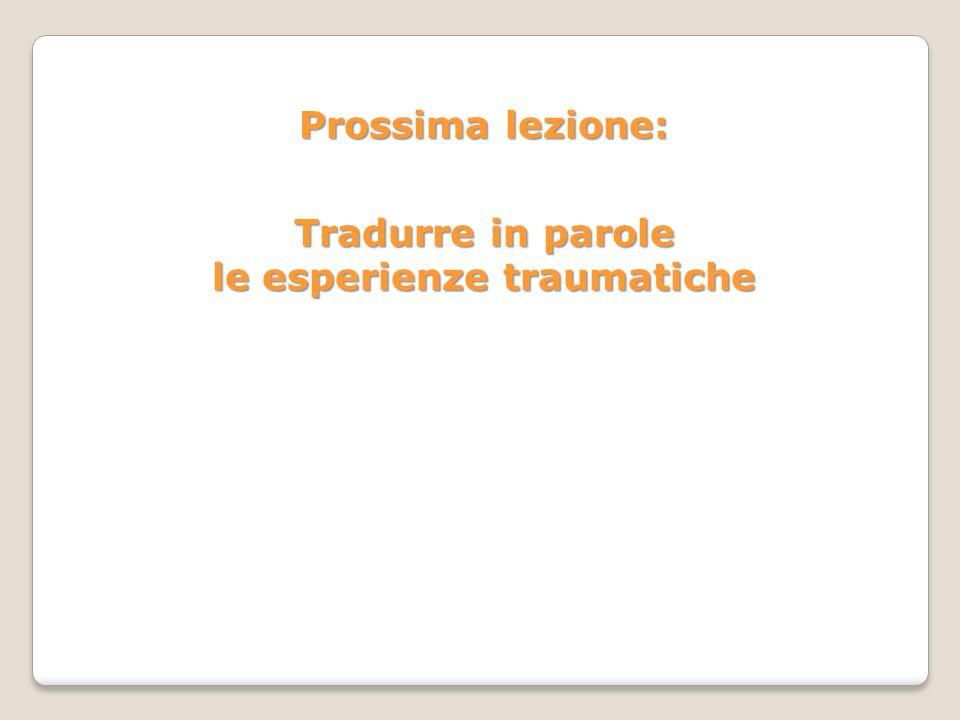 Prossima lezione: Tradurre in parole le esperienze traumatiche