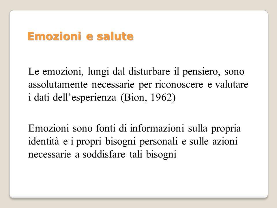 Le emozioni, lungi dal disturbare il pensiero, sono assolutamente necessarie per riconoscere e valutare i dati dellesperienza (Bion, 1962) Emozioni so