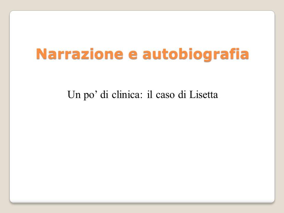 Narrazione e autobiografia Un po di clinica: il caso di Lisetta