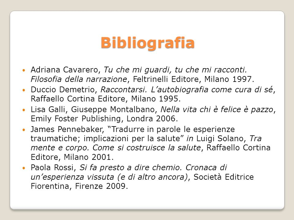 Bibliografia Adriana Cavarero, Tu che mi guardi, tu che mi racconti. Filosofia della narrazione, Feltrinelli Editore, Milano 1997. Duccio Demetrio, Ra