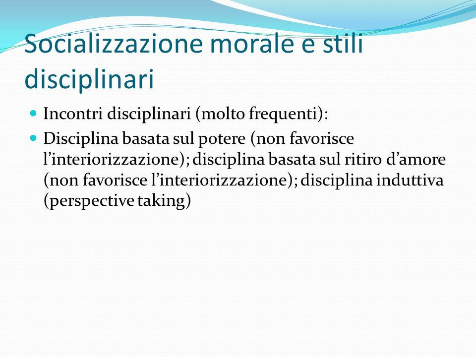 Socializzazione morale e stili disciplinari Incontri disciplinari (molto frequenti): Disciplina basata sul potere (non favorisce linteriorizzazione);
