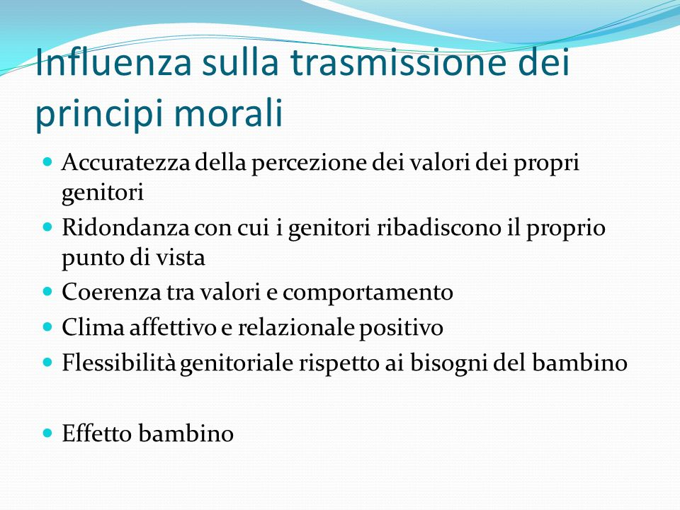 Influenza sulla trasmissione dei principi morali Accuratezza della percezione dei valori dei propri genitori Ridondanza con cui i genitori ribadiscono