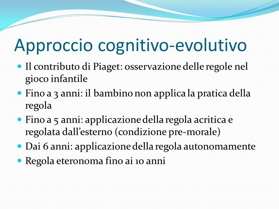 Approccio cognitivo-evolutivo Il contributo di Piaget: osservazione delle regole nel gioco infantile Fino a 3 anni: il bambino non applica la pratica