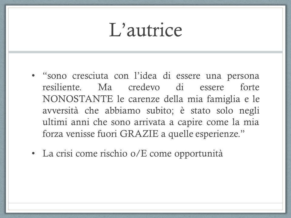 Lautrice sono cresciuta con lidea di essere una persona resiliente. Ma credevo di essere forte NONOSTANTE le carenze della mia famiglia e le avversità