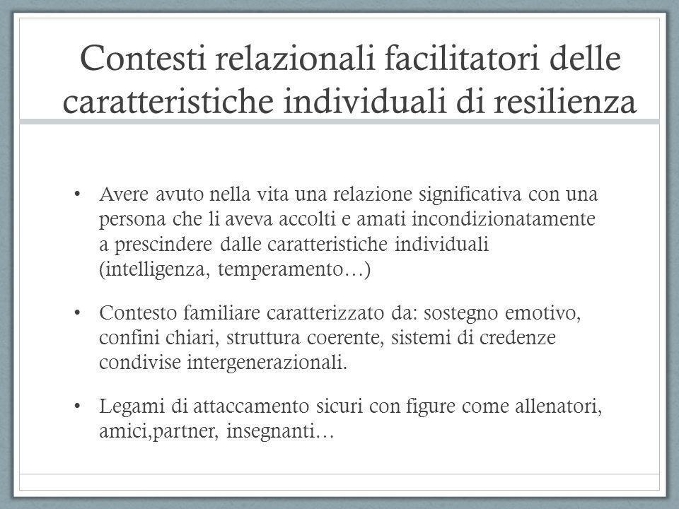 Contesti relazionali facilitatori delle caratteristiche individuali di resilienza Avere avuto nella vita una relazione significativa con una persona c