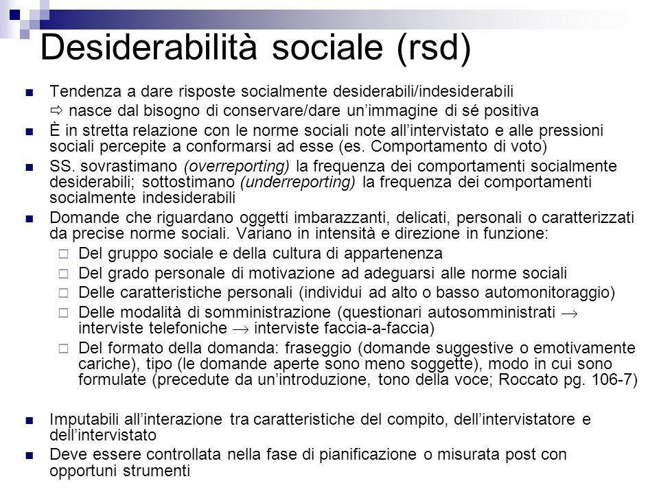 Desiderabilità sociale (rsd) Tendenza a dare risposte socialmente desiderabili/indesiderabili nasce dal bisogno di conservare/dare unimmagine di sé po