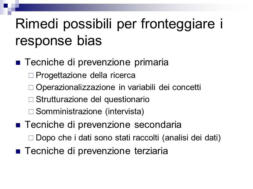 Rimedi possibili per fronteggiare i response bias Tecniche di prevenzione primaria Progettazione della ricerca Operazionalizzazione in variabili dei c