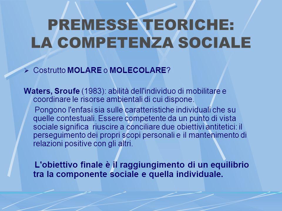 PREMESSE TEORICHE: LA COMPETENZA SOCIALE Costrutto MOLARE o MOLECOLARE.