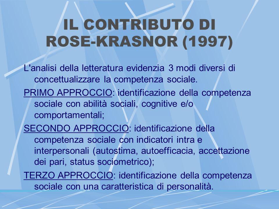 IL CONTRIBUTO DI ROSE-KRASNOR (1997) Tali approcci non sono equivalenti tra loro poichè analizzano la competenza sociale a livelli di astrazione differenti.