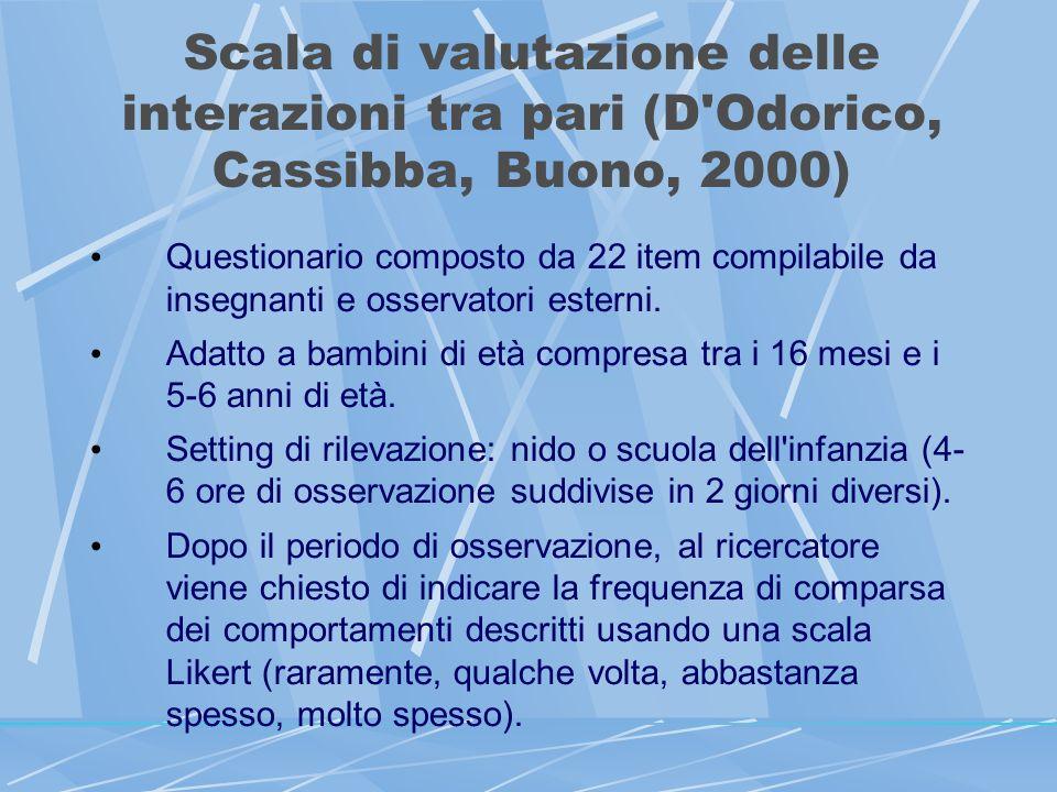 Scala di valutazione delle interazioni tra pari (D Odorico, Cassibba, Buono, 2000) Questionario composto da 22 item compilabile da insegnanti e osservatori esterni.