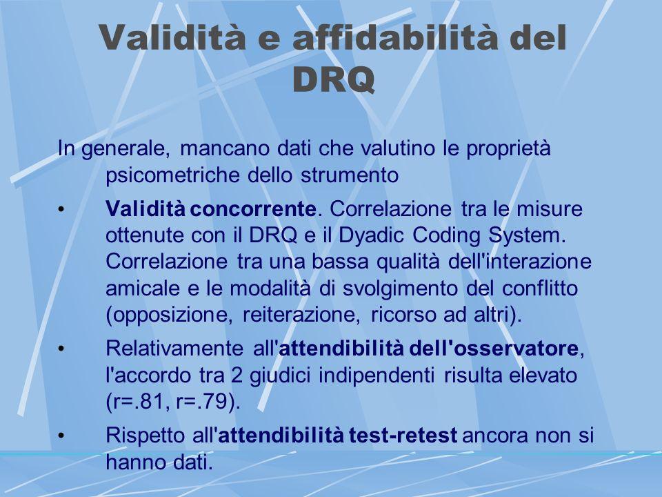 Validità e affidabilità del DRQ In generale, mancano dati che valutino le proprietà psicometriche dello strumento Validità concorrente.