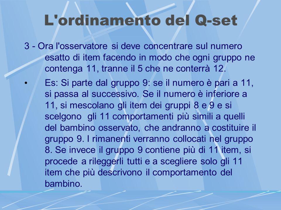L ordinamento del Q-set 3 - Ora l osservatore si deve concentrare sul numero esatto di item facendo in modo che ogni gruppo ne contenga 11, tranne il 5 che ne conterrà 12.