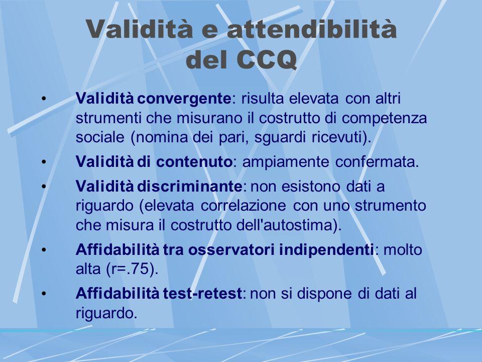 Validità e attendibilità del CCQ Validità convergente: risulta elevata con altri strumenti che misurano il costrutto di competenza sociale (nomina dei pari, sguardi ricevuti).