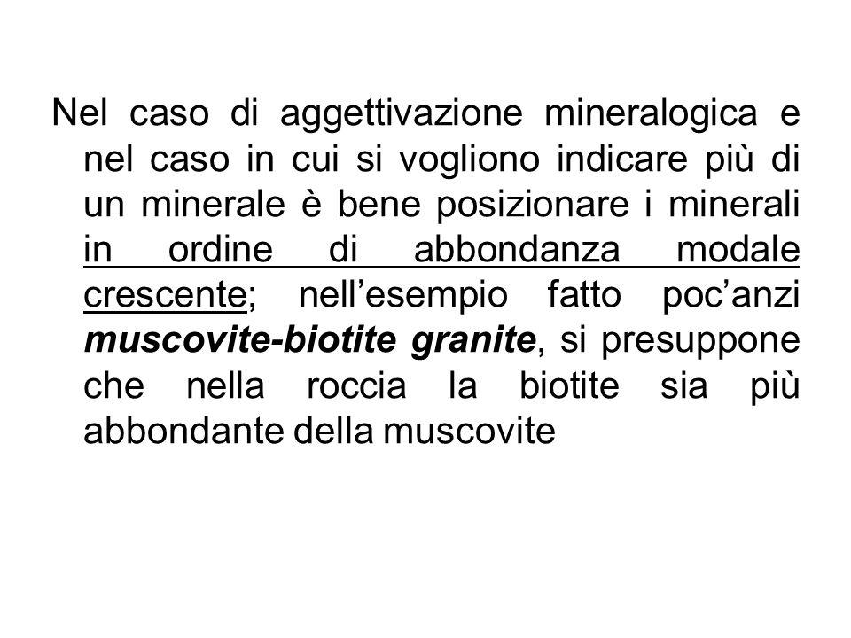 Nel caso di aggettivazione mineralogica e nel caso in cui si vogliono indicare più di un minerale è bene posizionare i minerali in ordine di abbondanz