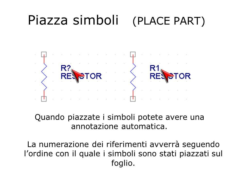 Piazza simboli (PLACE PART) Quando piazzate i simboli potete avere una annotazione automatica.