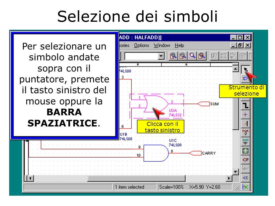 Strumento di selezione Clicca con il tasto sinistro Per selezionare un simbolo andate sopra con il puntatore, premete il tasto sinistro del mouse oppure la BARRA SPAZIATRICE.