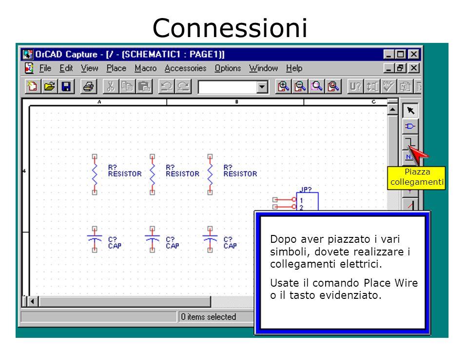 Connessioni Piazza collegamenti Dopo aver piazzato i vari simboli, dovete realizzare i collegamenti elettrici.