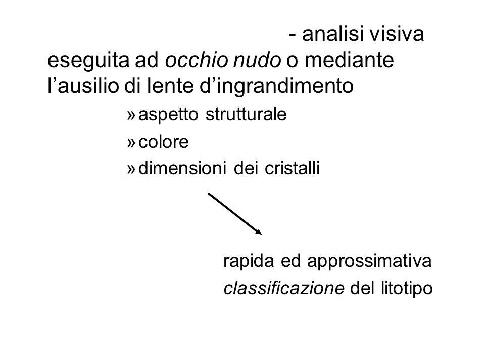 ANALISI MESOSCOPICA - analisi visiva eseguita ad occhio nudo o mediante lausilio di lente dingrandimento »aspetto strutturale »colore »dimensioni dei cristalli rapida ed approssimativa classificazione del litotipo