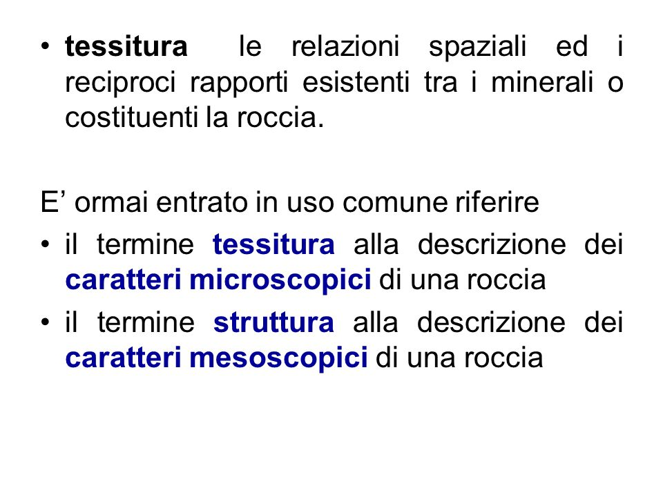 tessitura le relazioni spaziali ed i reciproci rapporti esistenti tra i minerali o costituenti la roccia. E ormai entrato in uso comune riferire il te