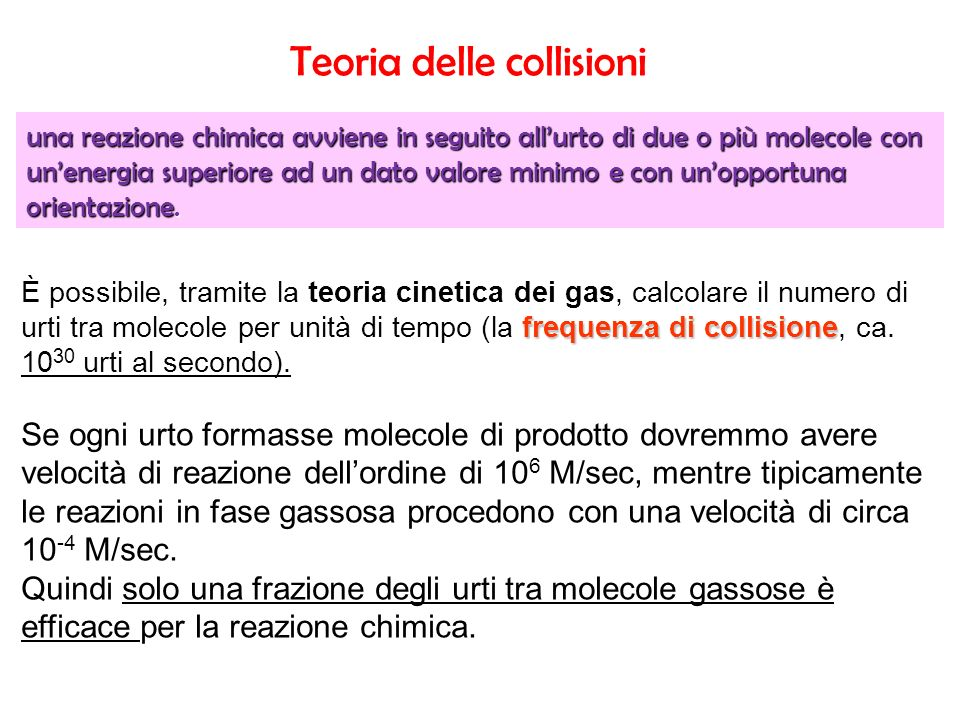 frequenza di collisione È possibile, tramite la teoria cinetica dei gas, calcolare il numero di urti tra molecole per unità di tempo (la frequenza di collisione, ca.