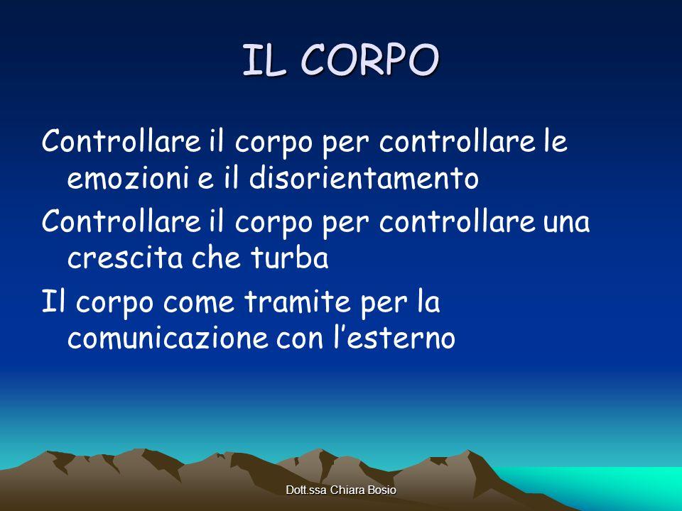 Dott.ssa Chiara Bosio IL CORPO Controllare il corpo per controllare le emozioni e il disorientamento Controllare il corpo per controllare una crescita