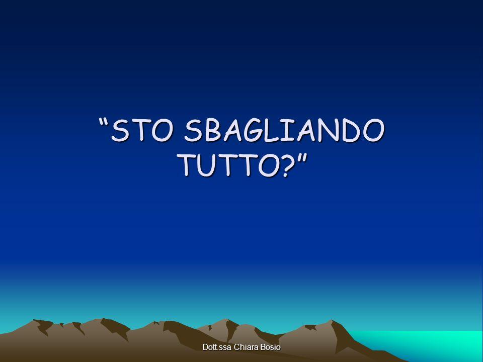 Dott.ssa Chiara Bosio STO SBAGLIANDO TUTTO?