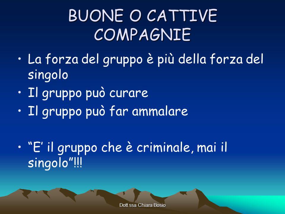 Dott.ssa Chiara Bosio BUONE O CATTIVE COMPAGNIE La forza del gruppo è più della forza del singolo Il gruppo può curare Il gruppo può far ammalare E il