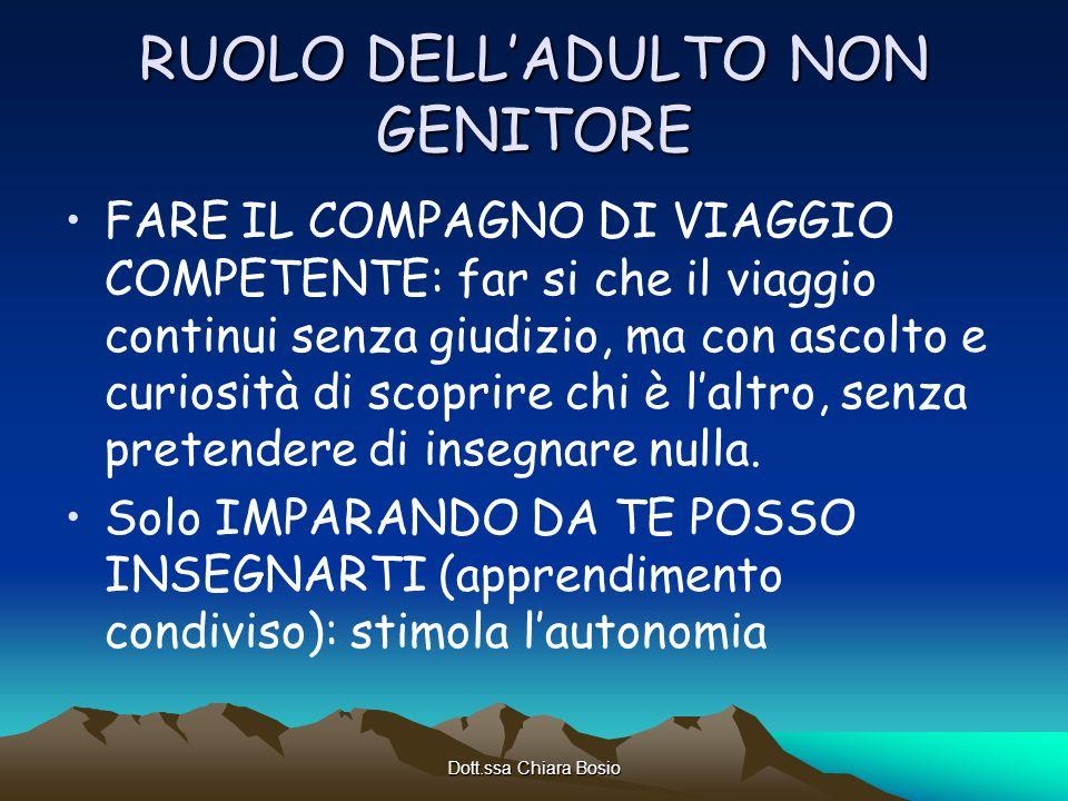 Dott.ssa Chiara Bosio RUOLO DELLADULTO NON GENITORE FARE IL COMPAGNO DI VIAGGIO COMPETENTE: far si che il viaggio continui senza giudizio, ma con asco