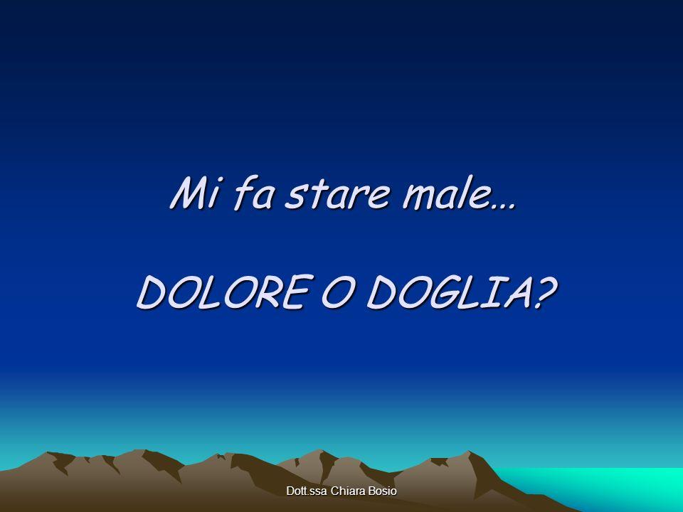Dott.ssa Chiara Bosio Mi fa stare male… DOLORE O DOGLIA?