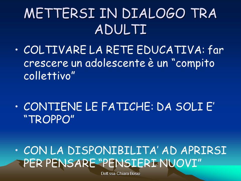 Dott.ssa Chiara Bosio METTERSI IN DIALOGO TRA ADULTI COLTIVARE LA RETE EDUCATIVA: far crescere un adolescente è un compito collettivo CONTIENE LE FATI