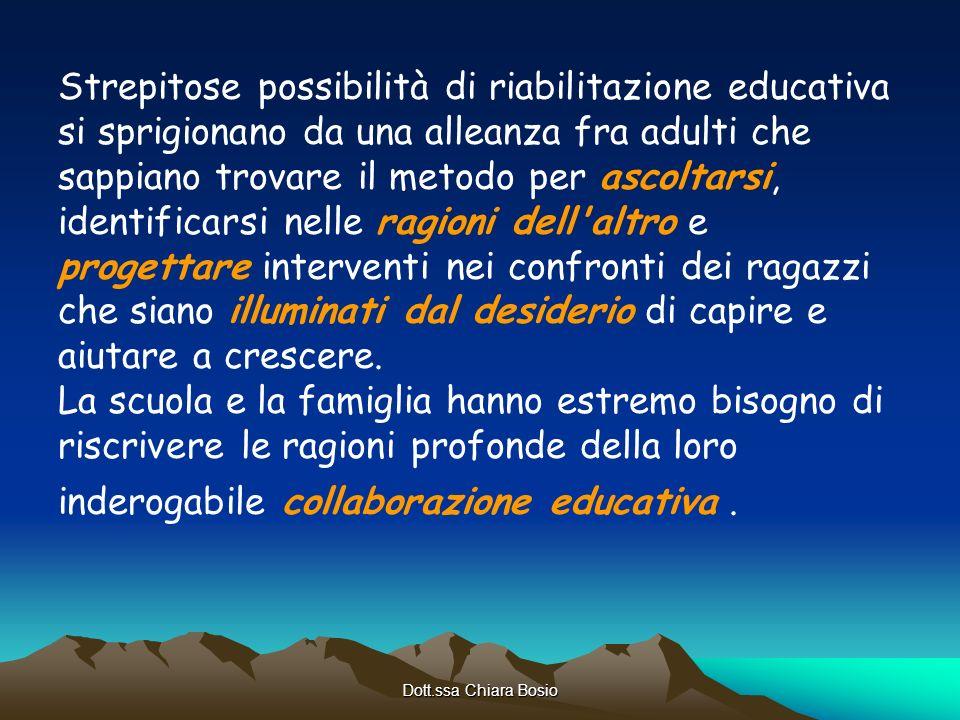 Dott.ssa Chiara Bosio Strepitose possibilità di riabilitazione educativa si sprigionano da una alleanza fra adulti che sappiano trovare il metodo per