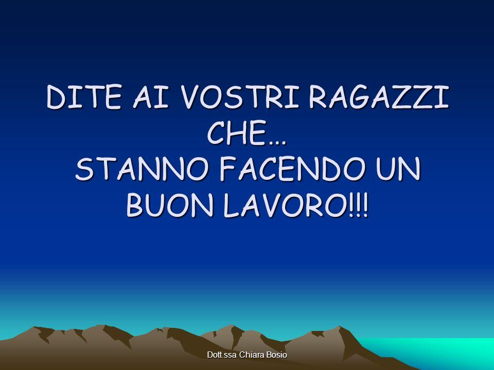Dott.ssa Chiara Bosio DITE AI VOSTRI RAGAZZI CHE… STANNO FACENDO UN BUON LAVORO!!!