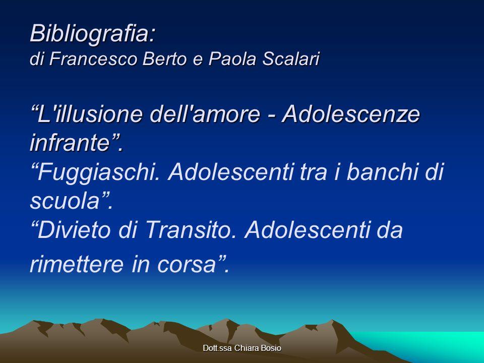 Dott.ssa Chiara Bosio Bibliografia: di Francesco Berto e Paola Scalari L'illusione dell'amore - Adolescenze infrante. Bibliografia: di Francesco Berto