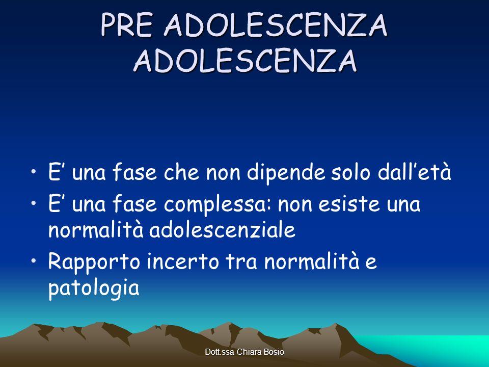 Dott.ssa Chiara Bosio PRE ADOLESCENZA ADOLESCENZA E una fase che non dipende solo dalletà E una fase complessa: non esiste una normalità adolescenzial