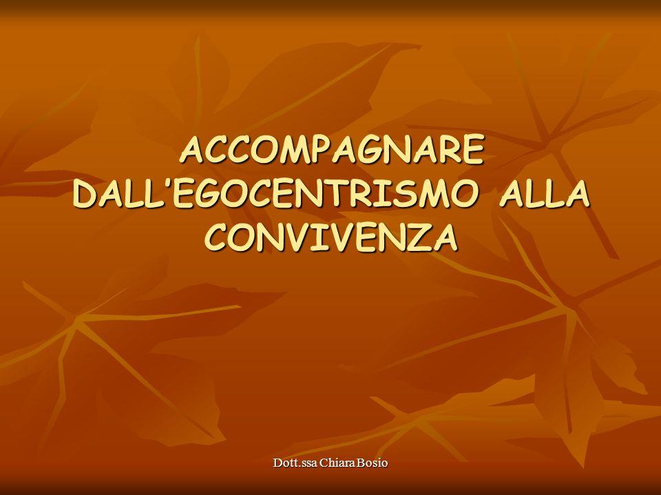 Dott.ssa Chiara Bosio ACCOMPAGNARE DALLEGOCENTRISMO ALLA CONVIVENZA