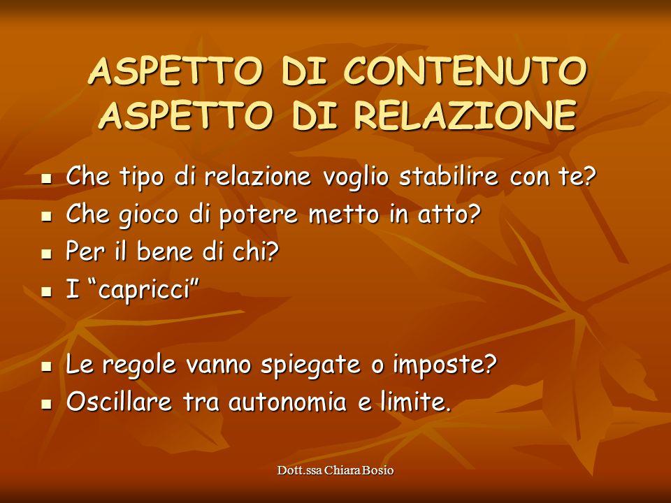 Dott.ssa Chiara Bosio ASPETTO DI CONTENUTO ASPETTO DI RELAZIONE Che tipo di relazione voglio stabilire con te? Che tipo di relazione voglio stabilire