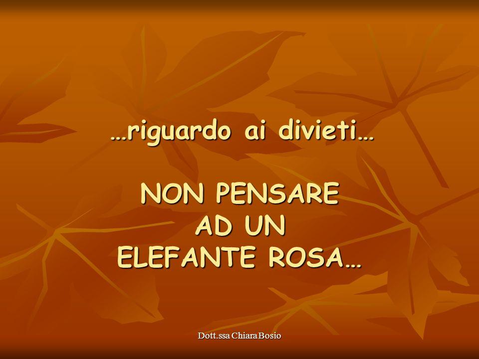 Dott.ssa Chiara Bosio …riguardo ai divieti… NON PENSARE AD UN ELEFANTE ROSA… …riguardo ai divieti… NON PENSARE AD UN ELEFANTE ROSA…