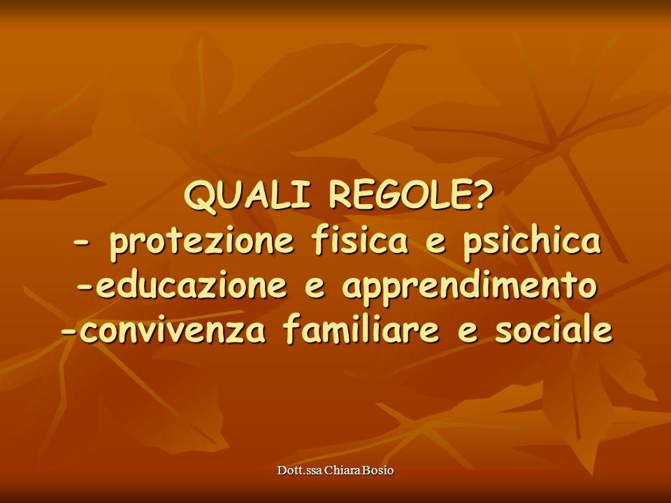 Dott.ssa Chiara Bosio QUALI REGOLE? - protezione fisica e psichica -educazione e apprendimento -convivenza familiare e sociale QUALI REGOLE? - protezi