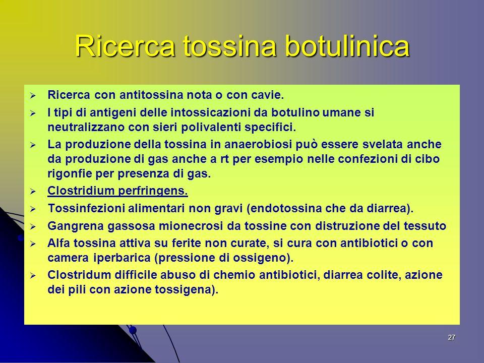 27 Ricerca tossina botulinica Ricerca con antitossina nota o con cavie.