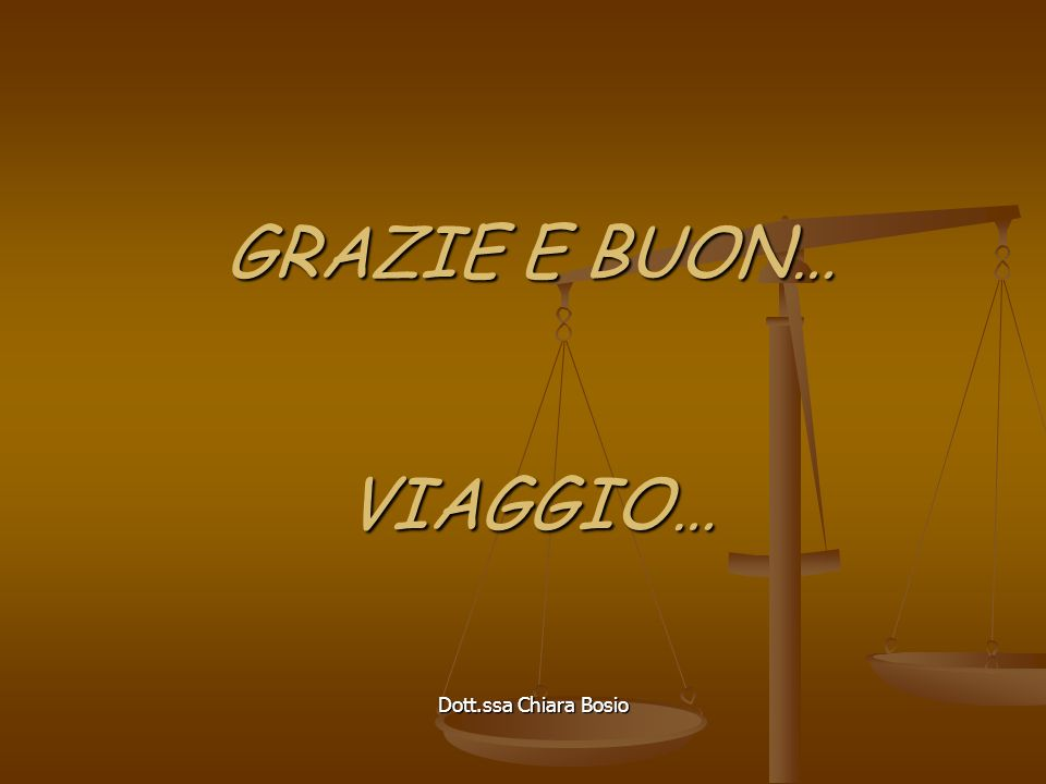 Dott.ssa Chiara Bosio GRAZIE E BUON… VIAGGIO…