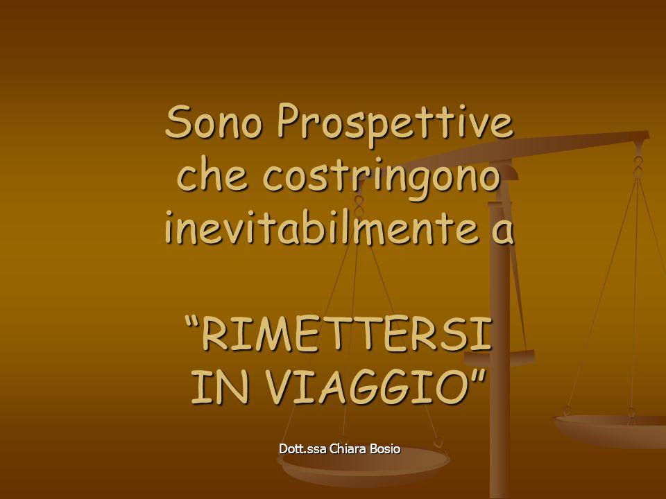 Dott.ssa Chiara Bosio Sono Prospettive che costringono inevitabilmente a RIMETTERSI IN VIAGGIO