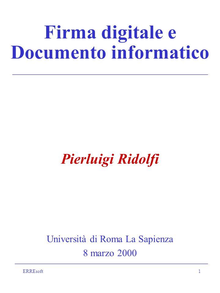 ERREsoft1 Firma digitale e Documento informatico Pierluigi Ridolfi Università di Roma La Sapienza 8 marzo 2000