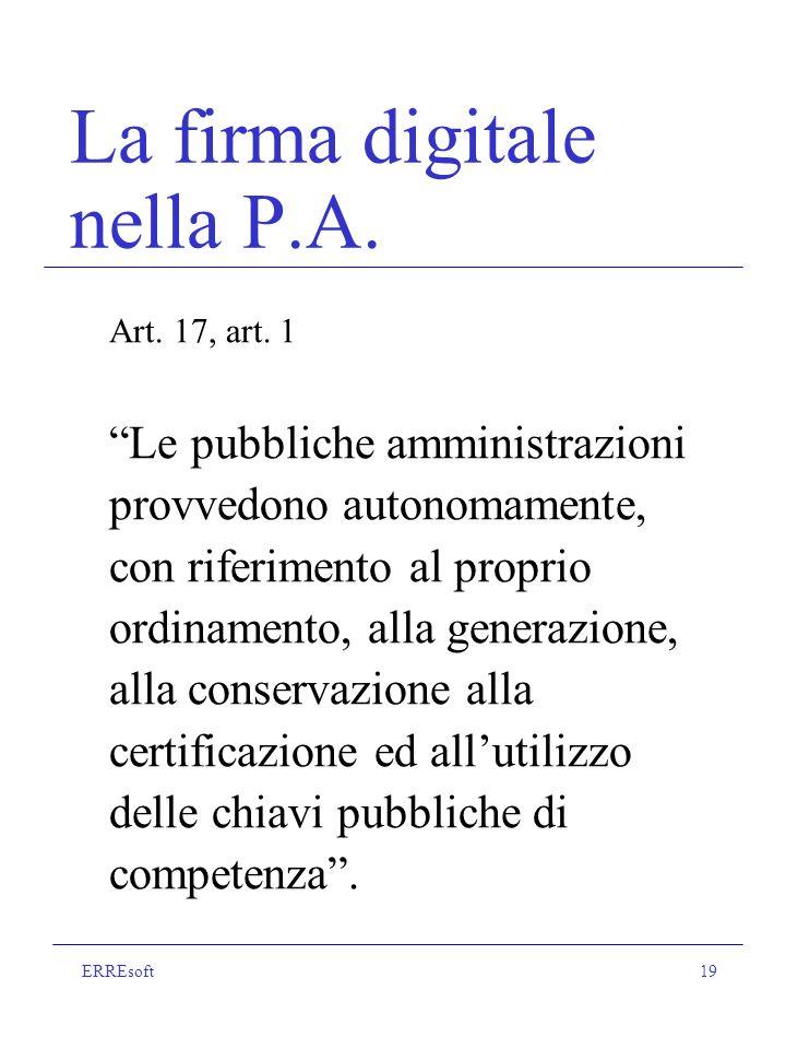 ERREsoft19 La firma digitale nella P.A.Art. 17, art.