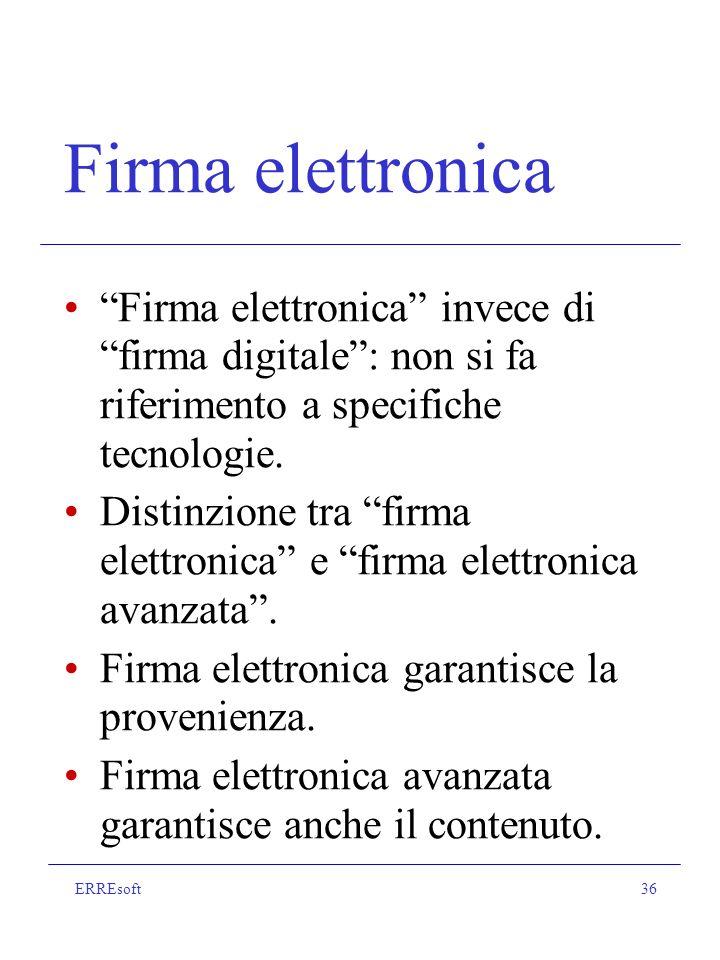 ERREsoft36 Firma elettronica Firma elettronica invece di firma digitale: non si fa riferimento a specifiche tecnologie.